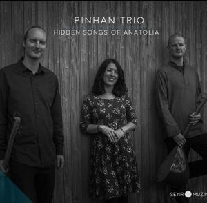 Hidden Songs of Anatolia, Pinhan Trio