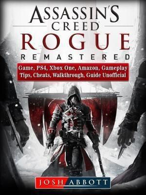 HIDDENSTUFF ENTERTAINMENT LLC.: Assassins Creed Rogue Remastered Game, PS4, Xbox One, Amazon, Gameplay, Tips, Cheats, Walkthrough, Guide Unofficial, Josh Abbott