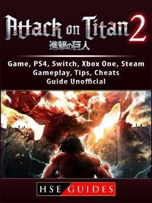 HIDDENSTUFF ENTERTAINMENT LLC.: Attack on Titan 2 Game, PS4, Switch, Xbox One, Steam, Gameplay, Tips, Cheats, Guide Unofficial, Hse Guides