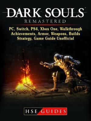 HIDDENSTUFF ENTERTAINMENT LLC.: Dark Souls Remastered, PC, Switch, PS4, Xbox One, Walkthrough, Achievements, Armor, Weapons, Builds, Strategy, Game Guide Unofficial, Hse Guides