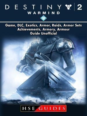 HIDDENSTUFF ENTERTAINMENT LLC.: Destiny 2 Warmind, Game, DLC, Exotics, Armor, Raids, Armor Sets, Achievements, Armory, Armour, Guide Unofficial, Hse Guides