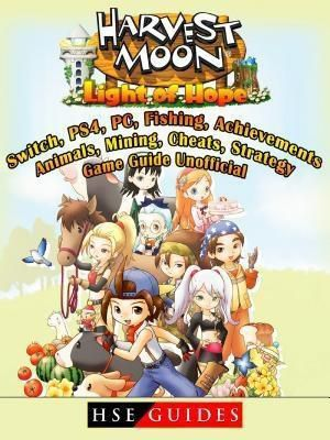 HIDDENSTUFF ENTERTAINMENT LLC.: Harvest Moon Light of Hope, Switch, PS4, PC, Fishing, Achievements, Animals, Mining, Cheats, Strategy, Game Guide Unofficial, Hse Guides