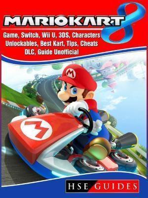 HIDDENSTUFF ENTERTAINMENT LLC.: Mario Kart 8 Game, Switch, Wii U, 3DS, Characters, Unlockables, Best Kart, Tips, Cheats, DLC, Guide Unofficial, Hse Guides