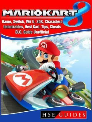 HIDDENSTUFF ENTERTAINMENT LLC.: Mario Kart 8 Game, Switch, Wii U, 3DS, Characters, Unlockables, Best Kart, Tips, Cheats, DLC, Guide Unofficial, Hse Guides