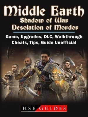 HIDDENSTUFF ENTERTAINMENT LLC.: Middle Earth Shadow of War Desolation of Mordor, Game, Upgrades, DLC, Walkthrough, Cheats, Tips, Guide Unofficial, Hse Guides