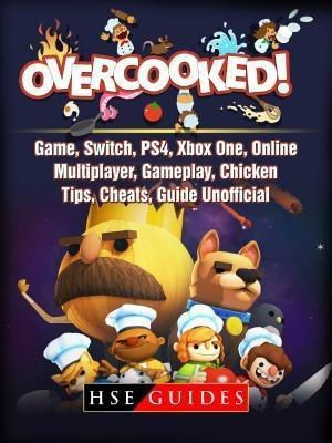 HIDDENSTUFF ENTERTAINMENT LLC.: Overcooked Game, Switch, PS4, Xbox One, Online, Multiplayer, Gameplay, Chicken, Tips, Cheats, Guide Unofficial, Hse Guides
