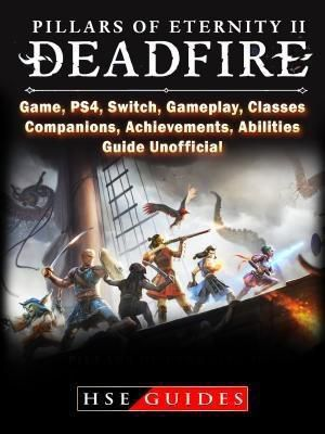 HIDDENSTUFF ENTERTAINMENT LLC.: Pillars of Eternity 2 Deadfire, Game, PS4, Switch, Gameplay, Classes, Companions, Achievements, Abilities, Guide Unofficial, Hse Guides