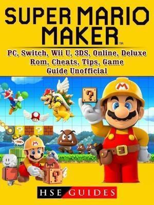 HIDDENSTUFF ENTERTAINMENT LLC.: Super Mario Maker, PC, Switch, Wii U, 3DS, Online, Deluxe, Rom, Cheats, Tips, Game Guide Unofficial, Hse Guides