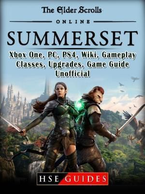 HIDDENSTUFF ENTERTAINMENT LLC.: The Elder Scrolls Online Summerset, Xbox One, PC, PS4, Wiki, Gameplay, Classes, Upgrades, Game Guide Unofficial, Hse Guides