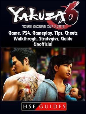 HIDDENSTUFF ENTERTAINMENT LLC.: Yakuza 6 The Song of Life Game, PS4, Gameplay, Tips, Cheats, Walkthrough, Strategies, Guide Unofficial, Hse Guides