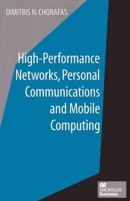 High-Performance Networks, Personal Communications and Mobile Computing, Dimitris N. Chorafas