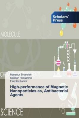 High-performance of Magnetic Nanoparticles as, Antibacterial Agents, Mansour Binandeh, Sadegh Rostamnia, Farrokh Karimi