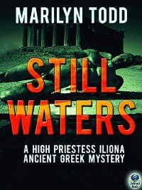 High Priestess Iliona Ancient Greece Mystery: Still Waters, Marilyn Todd