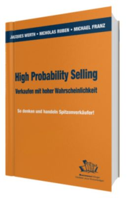 High Probability Selling. Verkaufen mit hoher Wahrscheinlichkeit, Jacques Werth, Nicholas E. Ruben, Michael Franz