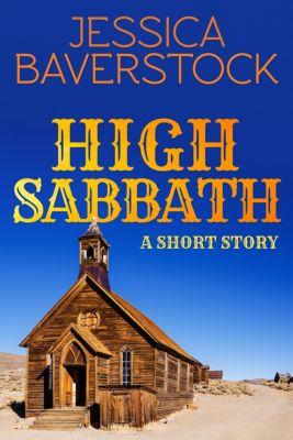 High Sabbath: A Western Short Story, Jessica Baverstock