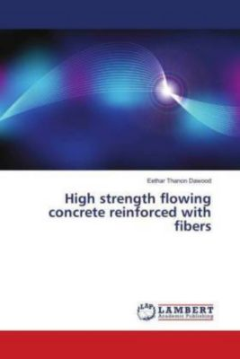 High strength flowing concrete reinforced with fibers, Eethar Thanon Dawood