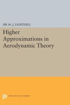 Higher Approximations in Aerodynamic Theory, M. J. Lighthill