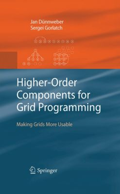 Higher-Order Components for Grid Programming, Sergei Gorlatch, Jan Dünnweber