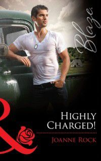 Highly Charged! (Mills & Boon Blaze) (Uniformly Hot!, Book 17), Joanne Rock