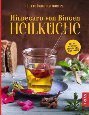 Hildegard von Bingen Heilküche - Jutta I. Martin |