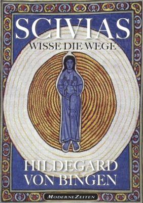 Hildegard von Bingen: SCIVIAS - Wisse die Wege, Hildegard von Bingen