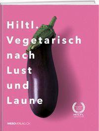 Hiltl. Vegetarisch nach Lust und Laune - Rolf Hiltl pdf epub