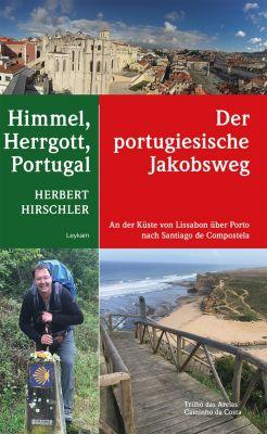 Himmel, Herrgott, Portugal - Der portugische Jakobsweg, Herbert Hirschler