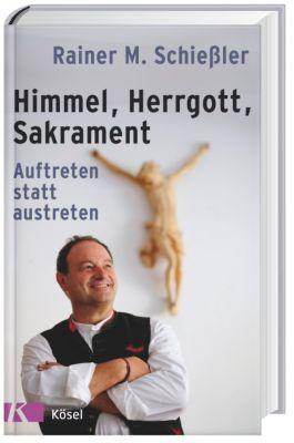 Himmel - Herrgott - Sakrament, Rainer Maria Schießler