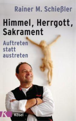 Himmel - Herrgott - Sakrament, Rainer M. Schießler