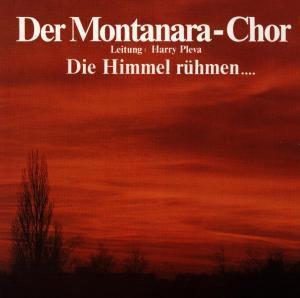 Himmel Rühmen...,Die, Montanara Chor