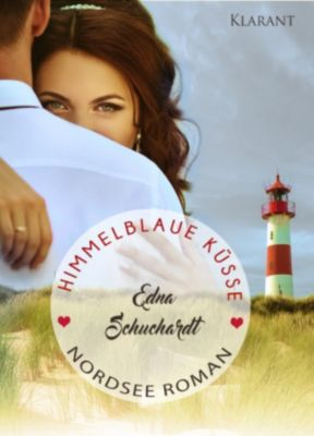Himmelblaue Küsse. Nordsee Roman, Edna Schuchardt