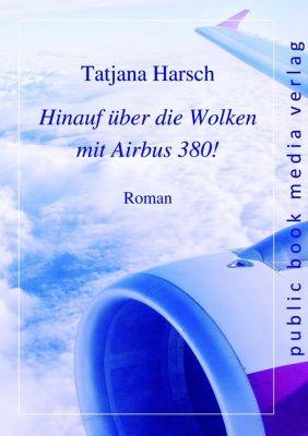 Hinauf über die Wolken mit Airbus 380! - Tatjana Harsch |