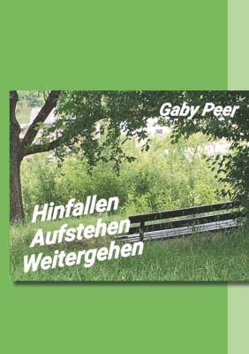 Hinfallen - Aufstehen - Weitergehen, Gaby Peer