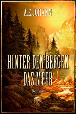 Hinter den Bergen das Meer, A. E. Johann