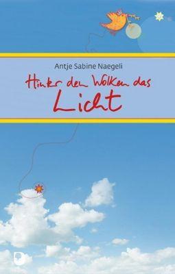Hinter den Wolken das Licht - Antje Sabine Naegeli  