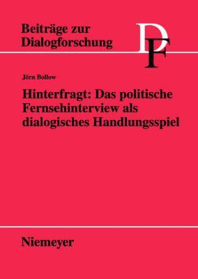 Hinterfragt: Das politische Fernsehinterview als dialogisches Handlungsspiel, Jörn Bollow