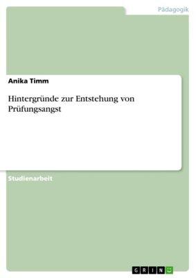 Hintergründe zur Entstehung von Prüfungsangst, Anika Timm