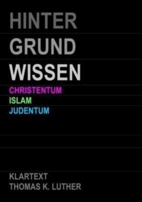 HINTERGRUNDWISSEN Christentum Islam Judentum, Thomas K. Luther