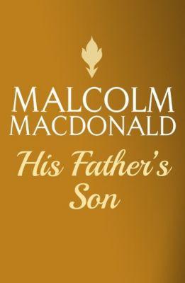 His Father's Son, Malcolm MacDonald
