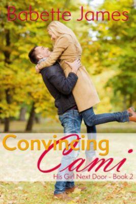His Girl Next Door: Convincing Cami (His Girl Next Door, #2), Babette James