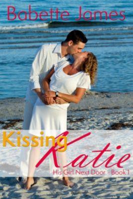 His Girl Next Door: Kissing Katie (His Girl Next Door, #1), Babette James