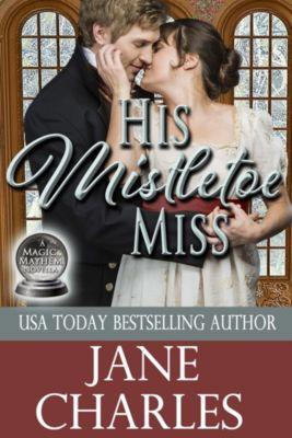 His Mistletoe Miss (Magic and Mayhem #2), Jane Charles
