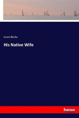His Native Wife, Louis Becke