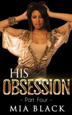 His Obsession Series: His Obsession 4 (His Obsession Series, #4), Mia Black