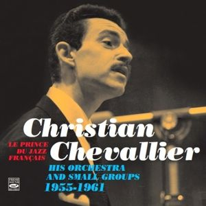 His Orchestra & Small Groups 1955-1961, Christian Chevallier
