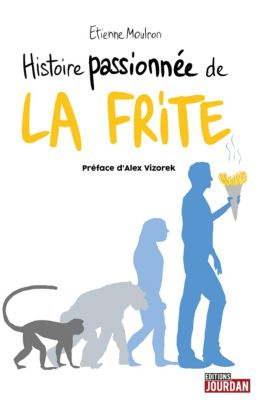 Histoire passionnée de la frite, Etienne Moulron
