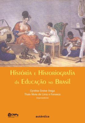 História e historiografia da educação no Brasil, Cynthia Greive Veiga, Thais Nívia Lima e de Fonseca