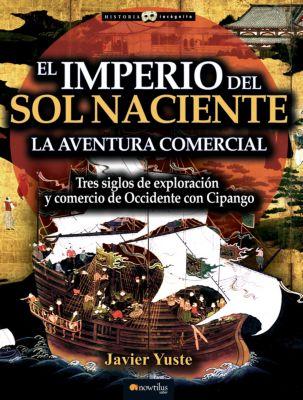 Historia Incógnita: El Imperio del Sol Naciente, Javier Yuste