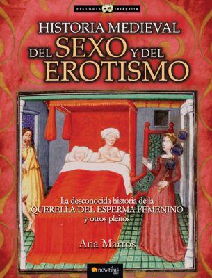 Historia Incógnita: Historia medieval del sexo y del erotismo, Ana Martos Rubio