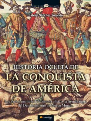 Historia Incógnita: Historia oculta de la conquista de América, Gabriel Sánchez Sorondo